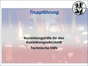 Truppfhrung Ausbildungshilfe fr den Ausbildungsabschnitt Technische Hilfe Ausbildungsorganisation