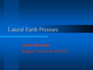 Lateral Earth Pressure John Sturman Rutgers University 180