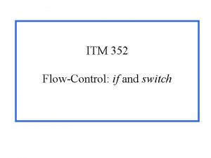 ITM 352 FlowControl if and switch What is