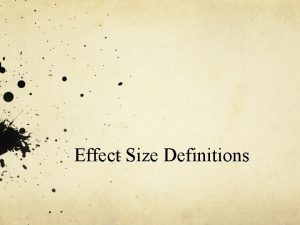 Effect Size Definitions Metaanalysis weights Metaanalysis takes an