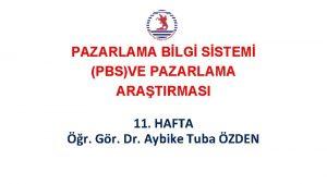 PAZARLAMA BLG SSTEM PBSVE PAZARLAMA ARATIRMASI 11 HAFTA