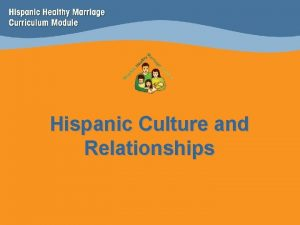 Hispanic Culture and Relationships What is Culture What
