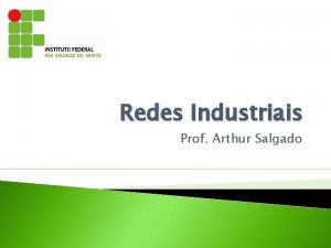 Redes Industriais Prof Arthur Salgado Redes de Computadores