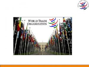 Brief Snapshot on WTO q WTO GENESIS Why