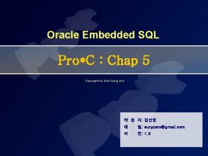 Oracle Embedded SQL ProC Chap 5 Copyright by