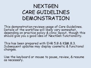 NEXTGEN CARE GUIDELINES DEMONSTRATION This demonstration reviews usage