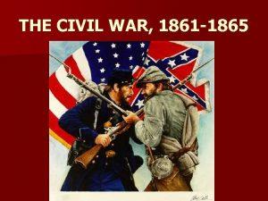THE CIVIL WAR 1861 1865 The Civil War