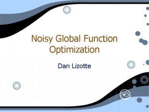 Noisy Global Function Optimization Dan Lizotte Noisy Function