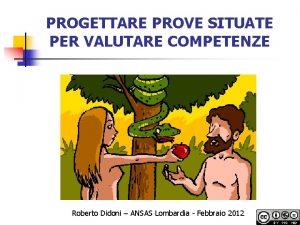 PROGETTARE PROVE SITUATE PER VALUTARE COMPETENZE Roberto Didoni