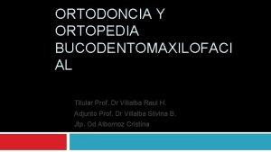 ORTODONCIA Y ORTOPEDIA BUCODENTOMAXILOFACI AL Titular Prof Dr