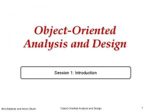 ObjectOriented Analysis and Design Session 1 Introduction Mira