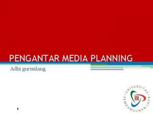 PENGANTAR MEDIA PLANNING Adhi gurmilang 1 PENGANTAR media