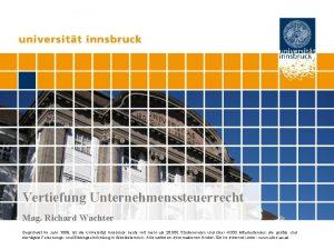 Vertiefung Unternehmenssteuerrecht Mag Richard Wachter Gegrndet im Jahr
