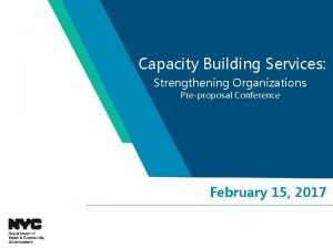 Capacity Building Services Strengthening Organizations Preproposal Conference February