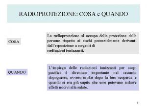 RADIOPROTEZIONE COSA e QUANDO COSA QUANDO La radioprotezione
