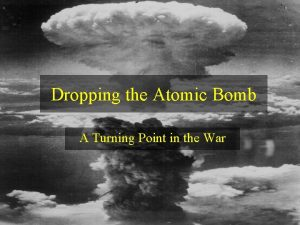Dropping the Atomic Bomb A Turning Point in