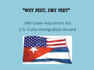 WET FEET DRY FEET 1966 Cuban Adjustment Act