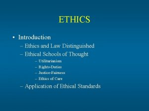 ETHICS Introduction Ethics and Law Distinguished Ethical Schools