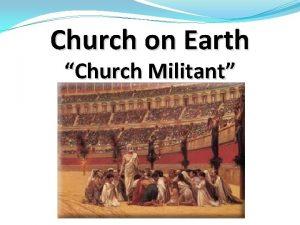 Church on Earth Church Militant Church in Heaven