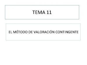 TEMA 11 EL MTODO DE VALORACIN CONTINGENTE TEMA