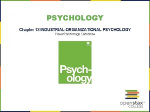 PSYCHOLOGY Chapter 13 INDUSTRIALORGANIZATIONAL PSYCHOLOGY Power Point Image
