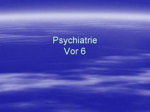 Psychiatrie Vor 6 Sonstige wahnhaftepsychotische Strungen nicht organischer