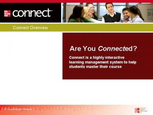 Connect Overview Are You Connected Connect is a