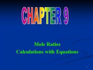 Mole Ratios Calculations with Equations 1 MoleMole Factor