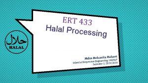 ERT 433 Halal Proce ssing Bahari Mdm Rohazitang