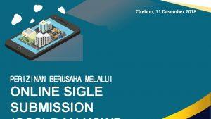 Cirebon 11 Desember 2018 PERIZINAN BERUSAHA MELALUI ONLINE