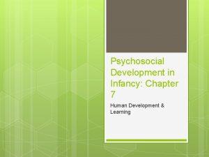 Psychosocial Development in Infancy Chapter 7 Human Development