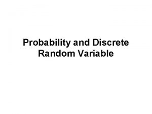 Probability and Discrete Random Variable Probability What is