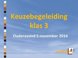 Keuzebegeleiding klas 3 Ouderavond 5 november 2014 Opzet