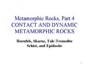 Metamorphic Rocks Part 4 CONTACT AND DYNAMIC METAMORPHIC