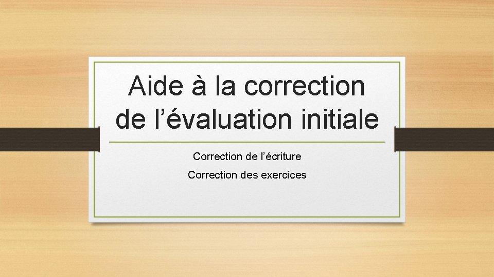 Aide la correction de lvaluation initiale Correction de