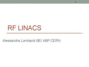 1 RF LINACS Alessandra Lombardi BE ABP CERN