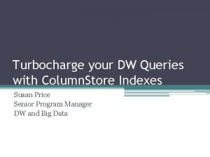 Turbocharge your DW Queries with Column Store Indexes