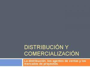 DISTRIBUCIN Y COMERCIALIZACIN La distribucin los agentes de