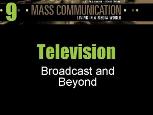9 Television Broadcast and Beyond Television Broadcast and