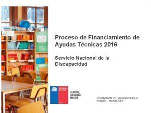 Proceso de Financiamiento de Ayudas Tcnicas 2016 Servicio