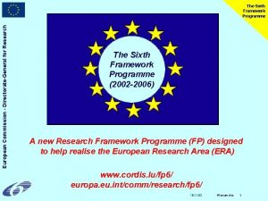 European Commission DirectorateGeneral for Research The Sixth Framework