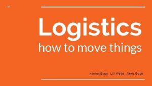 Logistics how to move things Hannes Blaas LIU
