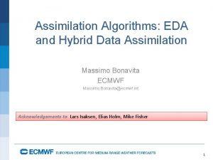 Assimilation Algorithms EDA and Hybrid Data Assimilation Massimo