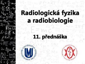 Radiologick fyzika a radiobiologie 11 pednka asov stedn