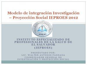 Modelo de integracin Investigacin Proyeccin Social IEPROES 2012