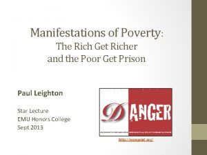 Manifestations of Poverty The Rich Get Richer and