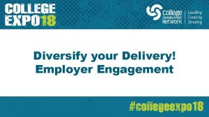 Diversify your Delivery Employer Engagement BUSINESS SOLUTIONS AT
