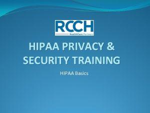 HIPAA PRIVACY SECURITY TRAINING HIPAA Basics PRIVACY TRAINING