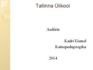 Tallinna likool Aediiris Kadri Eismel Kutsepedagoogika 2014 Iiris