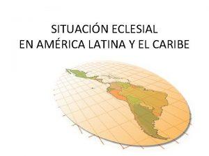SITUACIN ECLESIAL EN AMRICA LATINA Y EL CARIBE